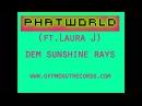 PHATWORLD - Dem Sunshine Rays (ft. Laura J) ......(squire of gothos dankle collab)