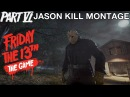 PART 6 JASON | KILL MONTAGE | Friday The 13th: The Game