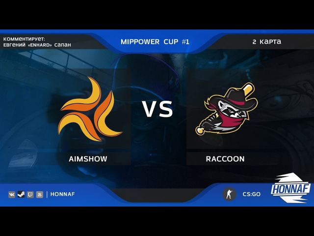 AIMSHOW vs RACCOON | 2 map | MiPPOWER CUP 1 Полуфинал