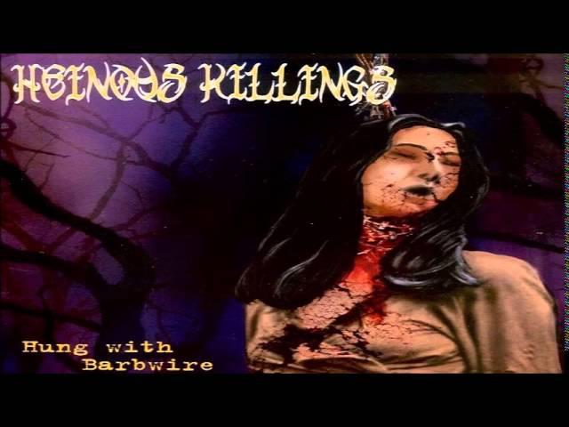 Heinous Killings - Hung with Barbwire (FULL ALBUM)