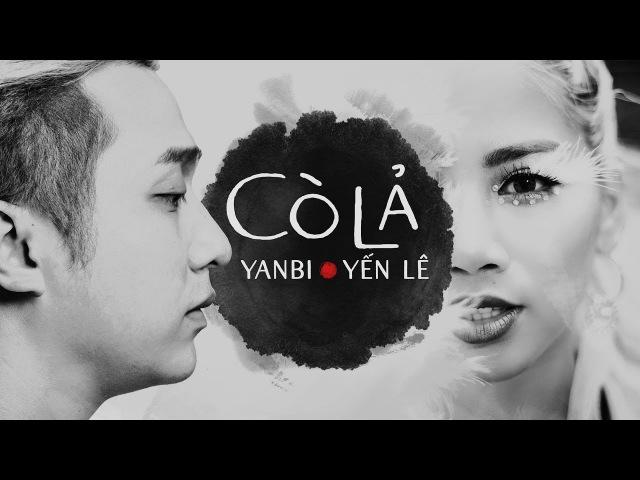 CÒ LẢ   YẾN LÊ ft YANBI   OFFICIAL MV