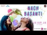 Nach Basanti  Jia Aur Jia  Richa C, Kalki K &amp Arslan G  Shivangi Bhayana  Sachin Gupta