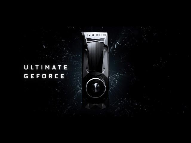 Introducing the GeForce GTX 1080 Ti – ULTIMATE GEFORCE