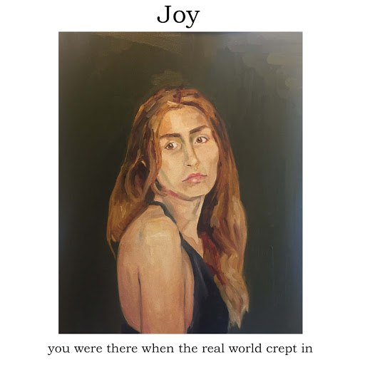 Joy альбом You Were There When the Real World Crept In