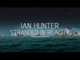Ian Hunter discusses Stranded In Reality boxset