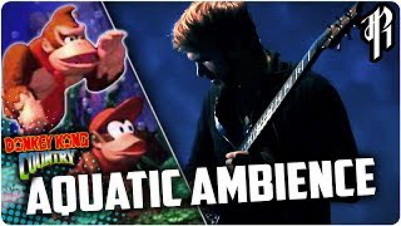 Donkey Kong Country - AQUATIC AMBIANCE || Metal Cover by RichaadEB