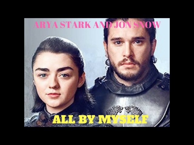 💔Arya Stark and Jon Snow💔GAME OF THRONES💔ALL BY MYSELF