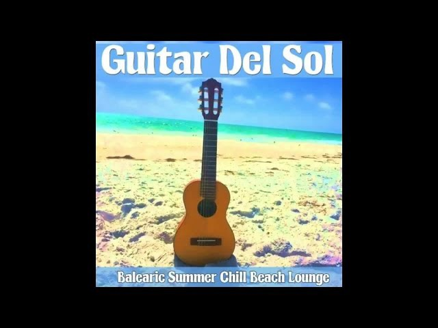 Guitar Del Sol - Balearic Summer Chill Beach Lounge Cafe (Continuous del Mar Mix) ▶ by Chill2Chill