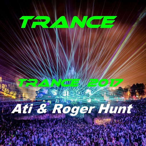 Trance альбом Trance 2017 (feat. Ati & Roger Hunt)