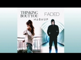 Ariana grande - Thinking Bout You x Faded (Mashup)