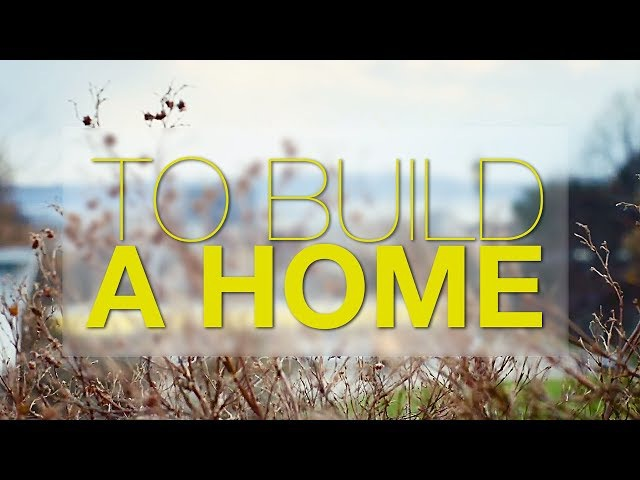 To build a home. (skam)