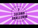 7 SECOND CHALLENGE7 секунд челлендж