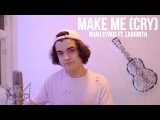 Make Me (Cry) - Noah Cyrus ft. Labrinth (Cover by Alexander Stewart)