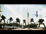 Titanfall 2: трейлер «Открытки с Фронтира»