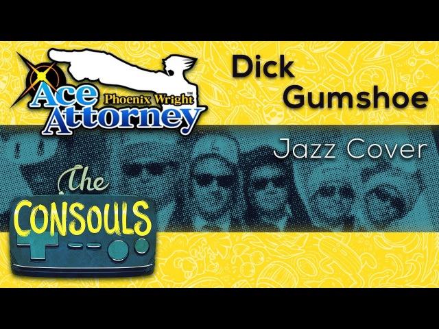 Dick Gumshoe ~ It's Detective Gumshoe, Pal! (Phoenix Wright: Ace Attorney) - The Consouls