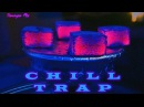 Chill Trap ▲ Bass ▲ Relaxing Trap By SMP Mix vol 65