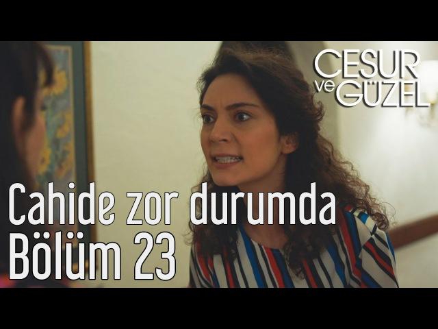 Cesur ve Güzel 23. Bölüm - Cahide Zor Durumda