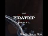 MOSCOW CHIKS - PIRATRIP RADIO PODCAST #21