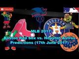 MLB The Show 17 Boston Red Sox vs. Houston Astros Predictions #MLB2017 (17th June 2017)