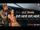 Oye Hoye Oye Hoye - Official Music Video | Jaz Dhami | B Praak | Jaani