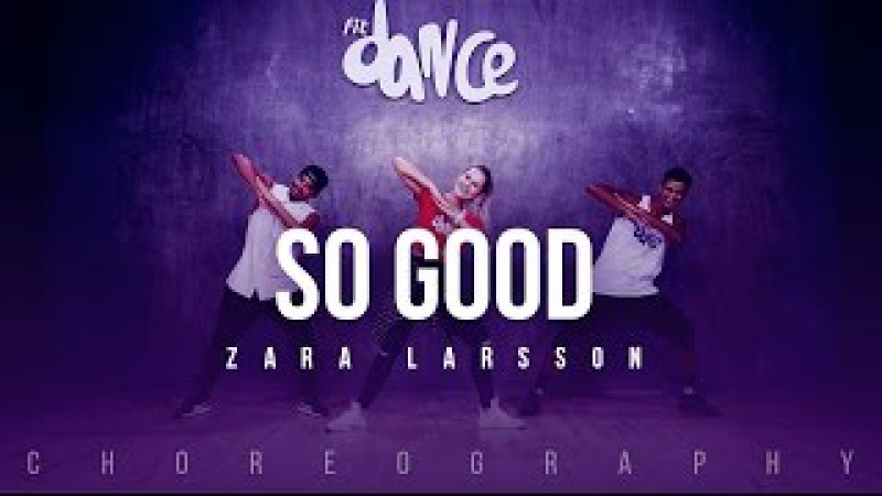 So Good - Zara Larsson ft. Ty Dolla $ign (Choreography) FitDance Life