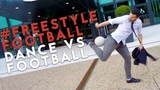 DANCE VS FREESTYLE FOOTBALL (with Wass Freestyle)