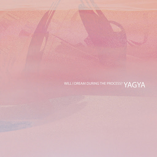 Yagya альбом Will I Dream During the Process?