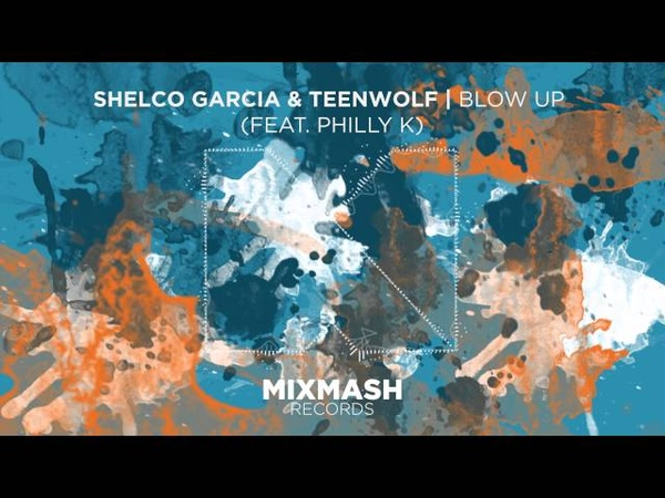 Shelco Garcia Teenwolf - Blow Up (Ft. Philly K) [Out Now]