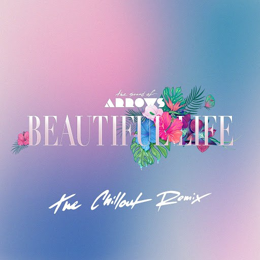The Sound of Arrows альбом Beautiful Life (The Chillout Remix)