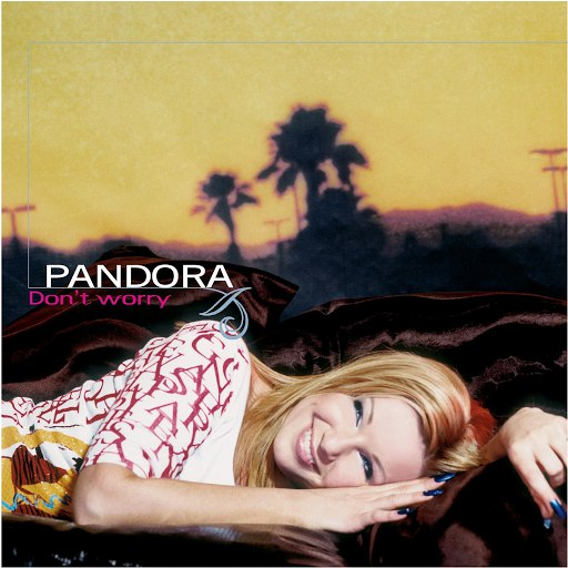 Pandora альбом Don'T Worry