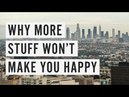 Why More Stuff Won't Make You Happy