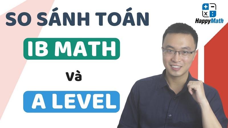 Toán IB Math Khó Hơn Toán A LEVEL Math Như Thế Nào