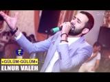 Elnur Valeh - Gulum - Gulum 2017.mp4
