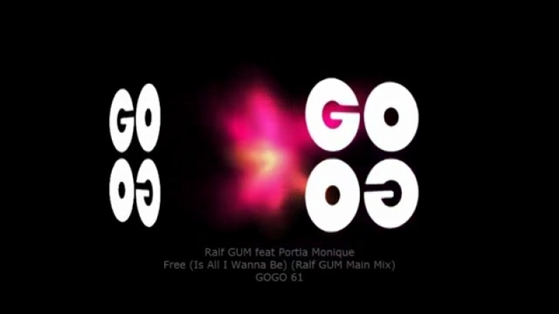 Ralf gum ★ portia monique ★ free ★ is all i wanna be ★ ralf gum main mix ★ gogo 061