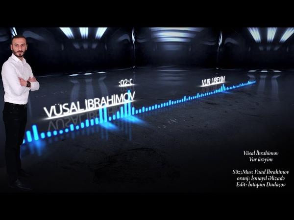 Vusal Ibrahimov - Vur ureyim 2018 (official audio)