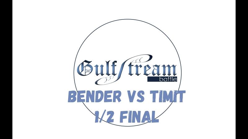 Timit() vs Bender 1/2 Final Electro Gulf Stream Battle