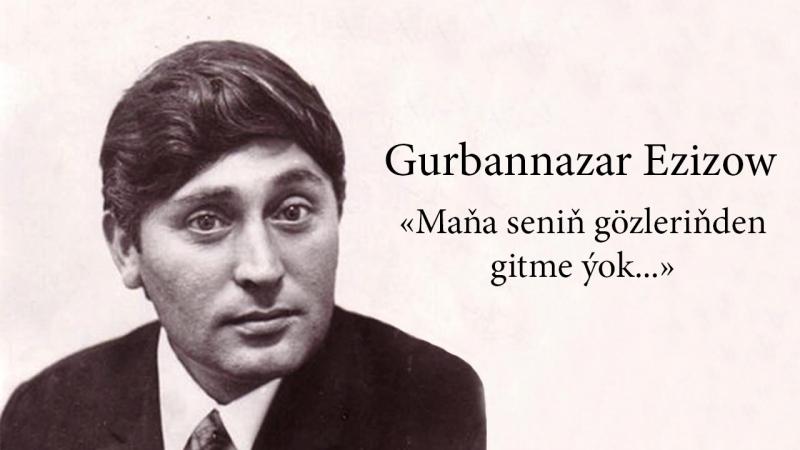 Gurbannazar Ezizow - «Maňa seniň gözleriňden gitme ýok...»