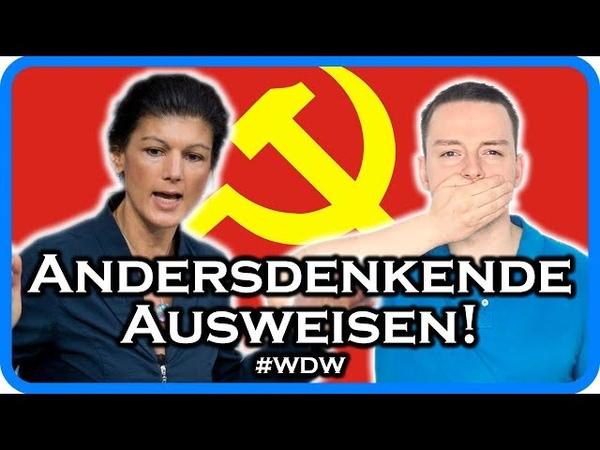 Sahra Wagenknecht will Andersdenkende ausweisen lassen! WDW