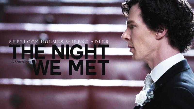 Sherlock Irene || The Night We Met