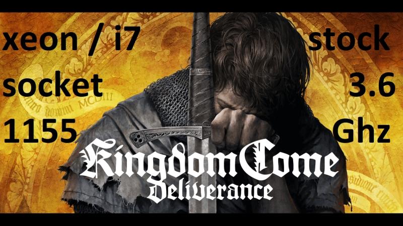 Xeon i7 (4 ядра 8 потоков) сокет 1155 без разгона (3,6 Ghz), Kingdom Come Deliverance