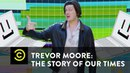 Trevor Moore: The Story of Our Times - My Computer Just Became Self Aware - Uncensored