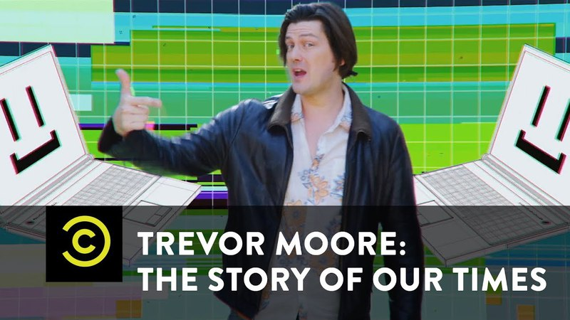 Trevor Moore The Story of Our Times - My Computer Just Became Self Aware - Uncensored