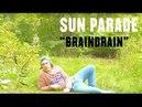 Sun Parade Braindrain Official Music Video