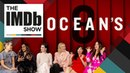The Ladies of 'Ocean's 8' Steal Their Dream Roles | The IMDb Show