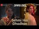 Sehmi Hai Dhadkan Daas Dev Atif Aslam Rahul B Aditi Rao Hydari Richa C Vipin P Dr Sagar