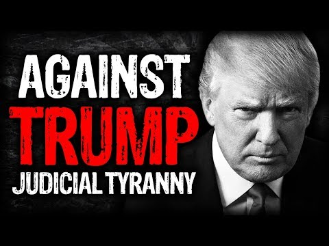 Against President Trump America's Rising Judicial Tyranny