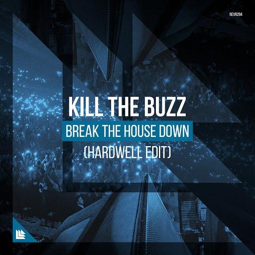 Kill The Buzz альбом Break The House Down (Hardwell Edit)