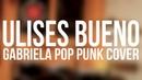 ULISES BUENO - Gabriela Pop Punk Cover