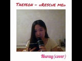 Kim Taeyeon - Rescue me Cover by NeaSS