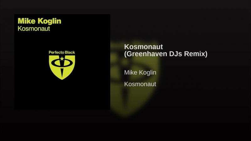 Mike Koglin - Kosmonaut (Greenhaven DJs Remix)